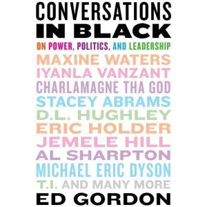 Conversations in Black: On Power, Politics, and Leadership, Ed Gordon
