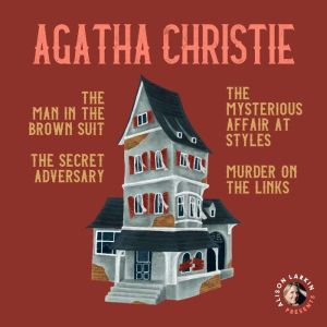 Alison Larkin Presents: The Man in the Brown Suit, The Mysterious Affair at Styles, The Secret Adversary, and The Murder on the Links, Agatha Christie