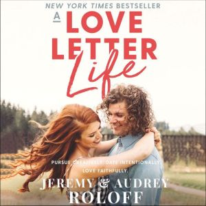 A Love Letter Life Pursue Creatively. Date Intentionally. Love Faithfully., Jeremy Roloff