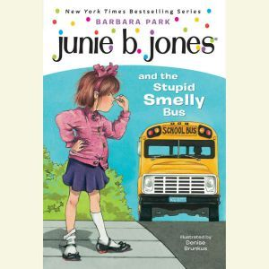 Junie B. Jones and the Stupid Smelly Bus: Junie B. Jones #1, Barbara Park