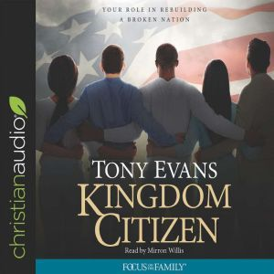 Kingdom Citizen: Your Role in Rebuilding a Broken Nation, Tony Evans