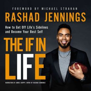 The IF in Life: How to Get Off Lifea€™s Sidelines and Become Your Best Self, Rashad Jennings