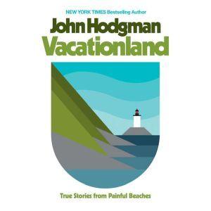 Vacationland: True Stories from Painful Beaches, John Hodgman
