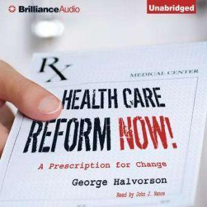 Health Care Reform Now!: A Prescription for Change, George Halvorson