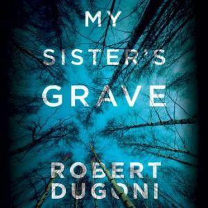 My Sister's Grave, Robert Dugoni