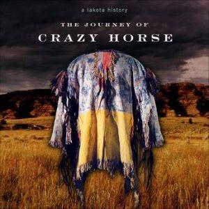 The Journey of Crazy Horse A Lakota History, Joseph Marshall