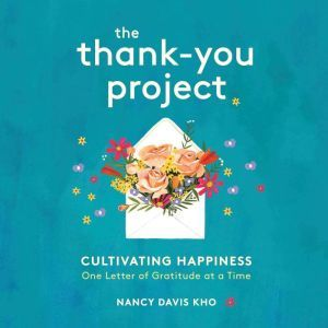 The Thank-You Project: Cultivating Happiness One Letter of Gratitude at a Time, Nancy Davis Kho