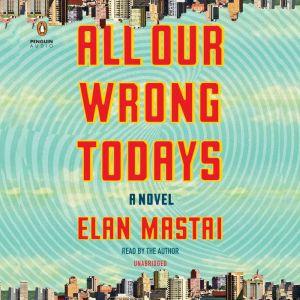 All Our Wrong Todays, Elan Mastai