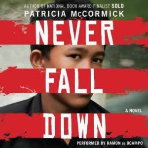 Never Fall Down A Boy Soldier's Story of Survival, Patricia McCormick