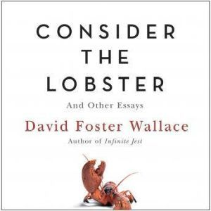 Consider the Lobster (A Story from Consider the Lobster): And Other Essays, David Foster Wallace