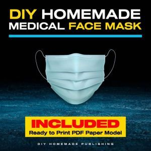 DIY Homemade Medical Face Mask How to Make Your Medical Reusable Face Mask for Flu Protection. Do It Yourself in 10 Simple Steps (with Pictures), for Adults and Kids, DIY Homemade Publishing