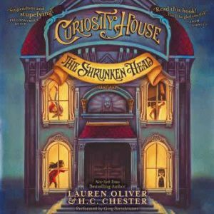 Curiosity House: The Shrunken Head, Lauren Oliver