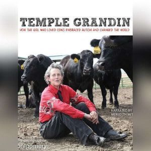 Temple Grandin: How the Girl Who Loved Cows Embraced Autism and Changed the World, Sy Montgomery