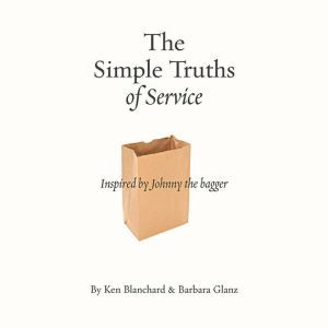 The Simple Truths of Service: Inspired by Johnny the Bagger, Ken Blanchard