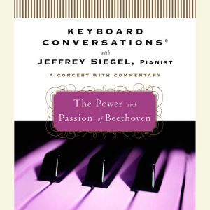 Keyboard Conversations: The Power and Passion of Beethoven, Jeffrey Siegel