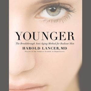 Younger The Breakthrough Anti-Aging Method for Radiant Skin, Harold Lancer
