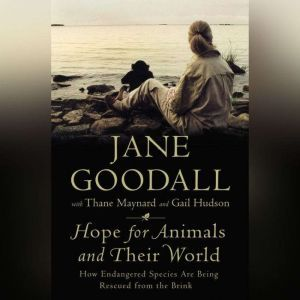 Hope for Animals and Their World: How Endangered Species Are Being Rescued from the Brink, Jane Goodall
