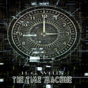 H. G. Wells:The Time Machine, H. G. Wells
