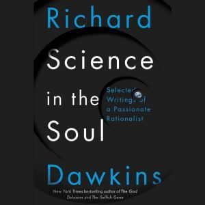 Science in the Soul Selected Writings of a Passionate Rationalist, Richard Dawkins