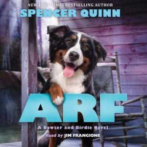 Arf: A Bowser and Birdie Novel, Spencer Quinn