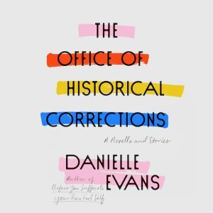 The Office of Historical Corrections: A Novella and Stories, Danielle Evans