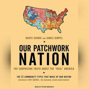 "Our Patchwork Nation The Surprising Truth about the ""Real"" America, Dante Chinni"