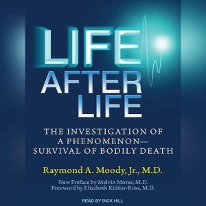 Life After Life The Investigation of a Phenomenon---Survival of Bodily Death, Jr. Moody