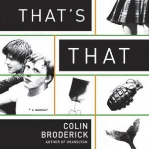 Thats That: A Memoir, Colin Broderick