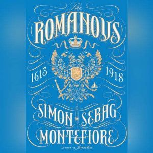 The Romanovs 1613-1918, Simon Sebag Montefiore