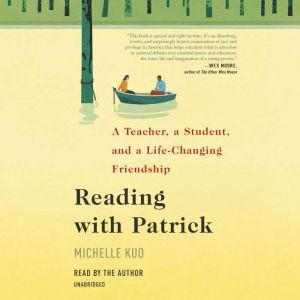 Reading with Patrick A Teacher, a Student, and a Life-Changing Friendship, Michelle Kuo