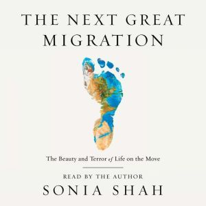 The Next Great Migration The Beauty and Terror of Life on the Move, Sonia Shah