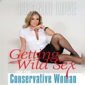 Getting Wild Sex from Your Conservative Woman, Brandi Love