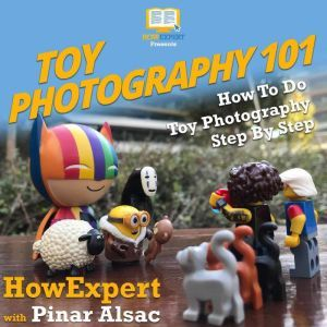 Toy Photography 101: How To Do Toy Photography Step By Step, HowExpert