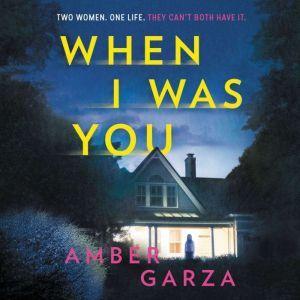 When I Was You: A Novel, Amber Garza