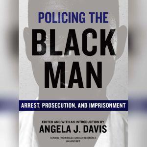 Policing the Black Man: Arrest, Prosecution, and Imprisonment, Angela J. Davis