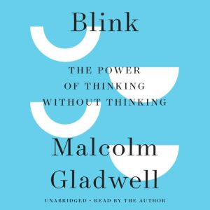 Blink The Power of Thinking Without Thinking, Malcolm Gladwell