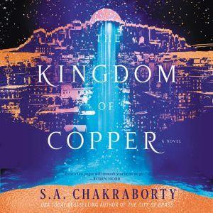 The Kingdom of Copper: A Novel, S. A. Chakraborty