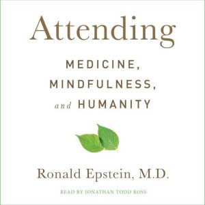 Attending Medicine, Mindfulness, and Humanity, Ronald Epstein