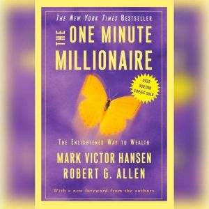The One Minute Millionaire: The Enlightened Way to Wealth, Mark Victor Hansen