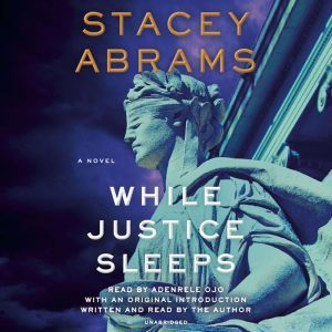 While Justice Sleeps A Novel, Stacey Abrams