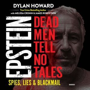 Epstein: Dead Men Tell No Tales; Spies, Lies & Blackmail, Dylan Howard