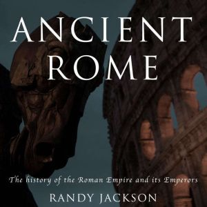 Ancient Rome The history of the Roman Empire and its Emperors, Randy Jackson