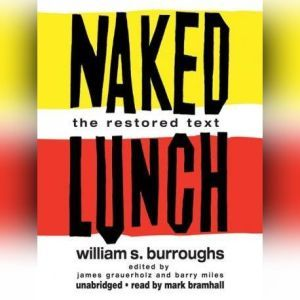 Naked Lunch: The Restored Text, William S. Burroughs, edited by James Grauerholz and Barry Miles