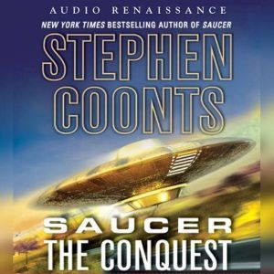 Saucer: The Conquest: The Conquest, Stephen Coonts