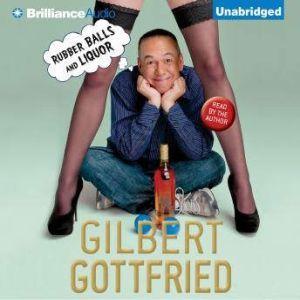 Rubber Balls and Liquor, Gilbert Gottfried
