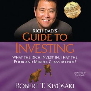 Rich Dad's Guide to Investing What the Rich Invest In, That the Poor and Middle Class Do Not!, Robert T. Kiyosaki