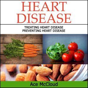 Heart Disease: Treating Heart Disease: Preventing Heart Disease, Ace McCloud