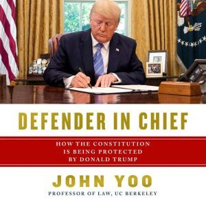 Defender in Chief: Donald Trump's Fight for Presidential Power, John Yoo