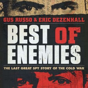 Best of Enemies: The Last Great Spy Story of the Cold War, Gus Russo
