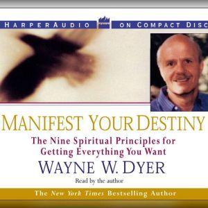 Manifest Your Destiny, Wayne W. Dyer